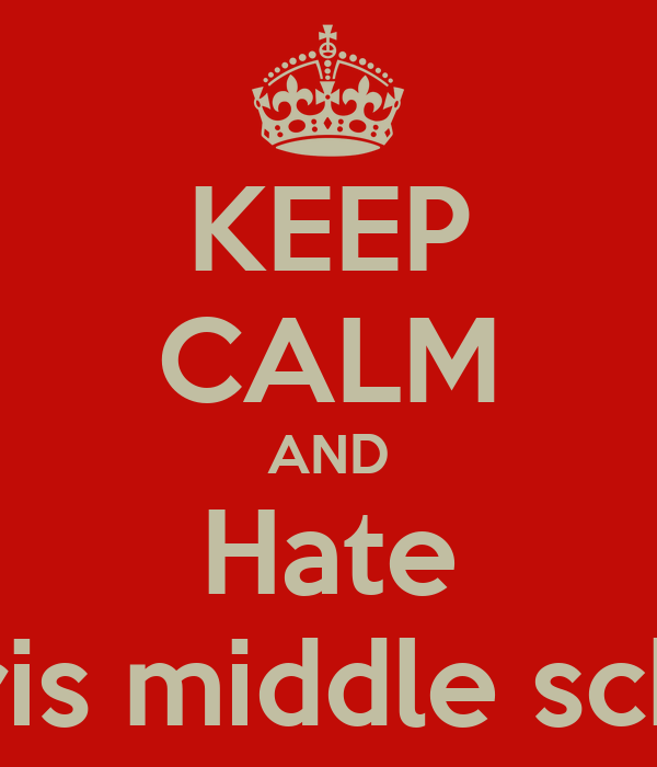 KEEP CALM AND Hate Harris middle school