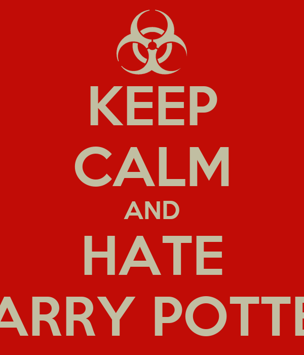 KEEP CALM AND HATE HARRY POTTER