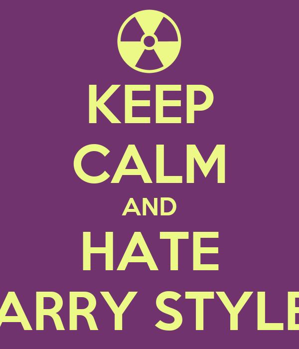 KEEP CALM AND HATE HARRY STYLES