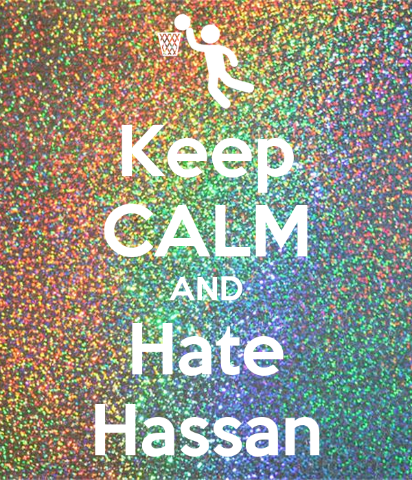 Keep CALM AND Hate Hassan