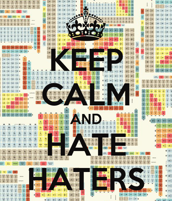 KEEP CALM AND HATE HATERS