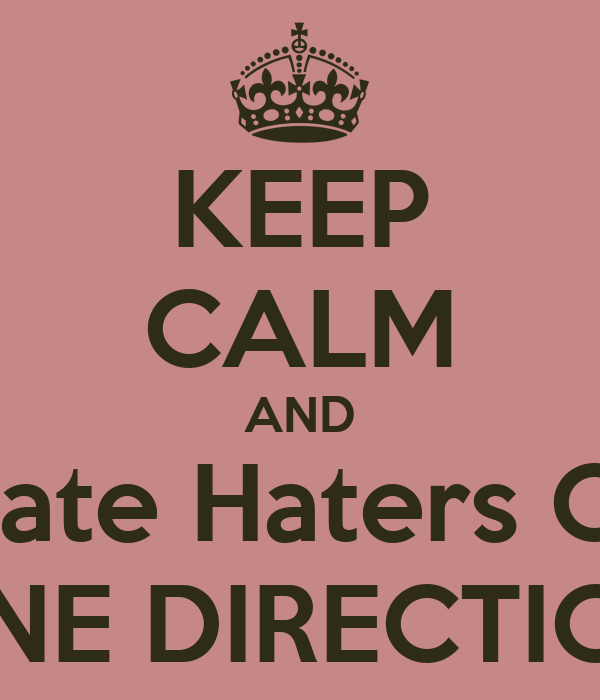 KEEP CALM AND Hate Haters Of ONE DIRECTION
