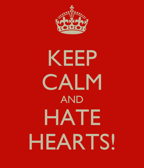 KEEP CALM AND HATE HEARTS!