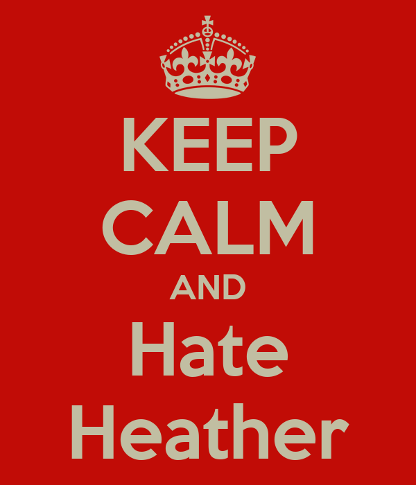 KEEP CALM AND Hate Heather