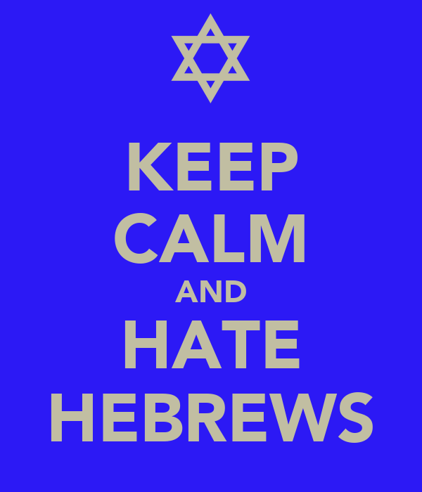 KEEP CALM AND HATE HEBREWS