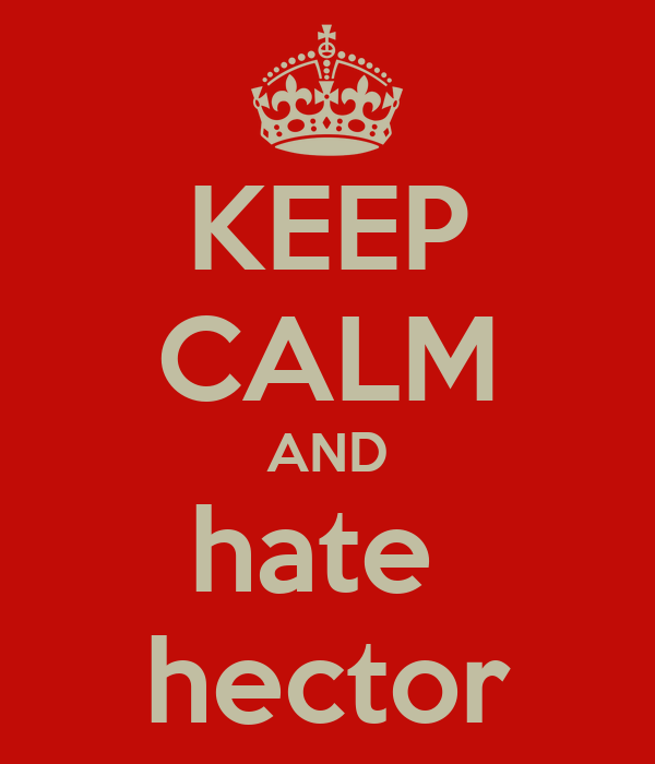 KEEP CALM AND hate  hector
