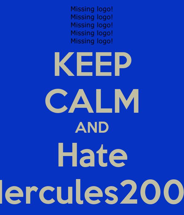 KEEP CALM AND Hate Hercules2007