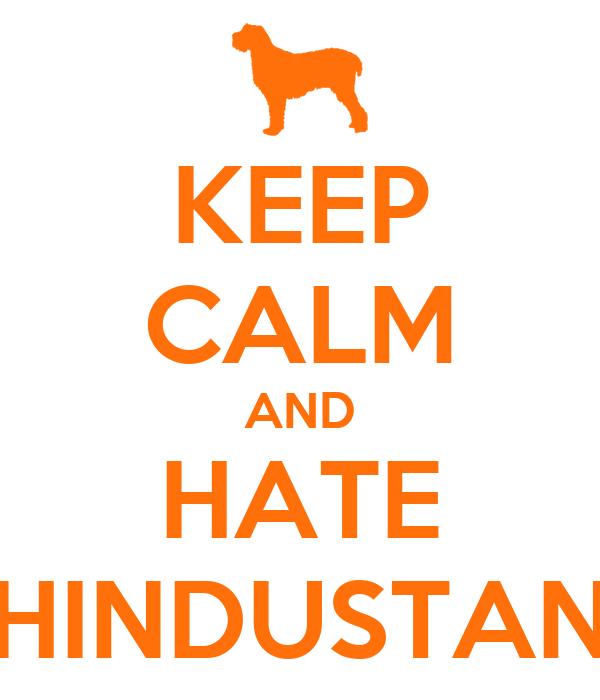 KEEP CALM AND HATE HINDUSTAN