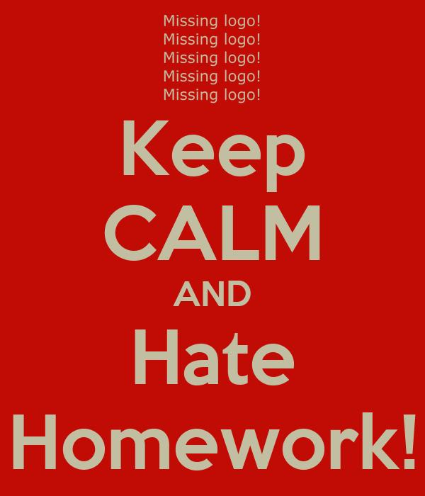 Keep CALM AND Hate Homework!