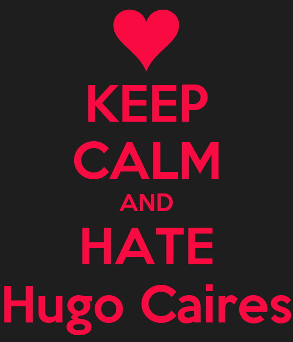 KEEP CALM AND HATE Hugo Caires