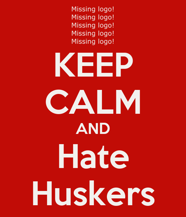 KEEP CALM AND Hate Huskers