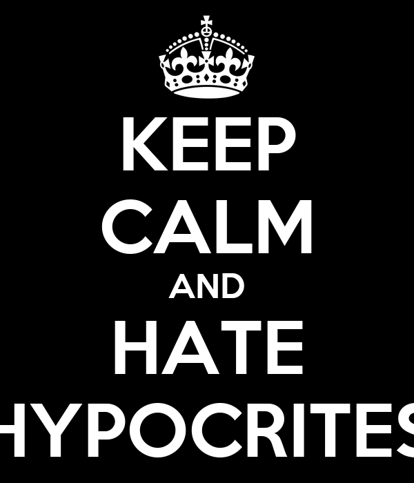 KEEP CALM AND HATE HYPOCRITES