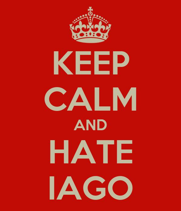 KEEP CALM AND HATE IAGO