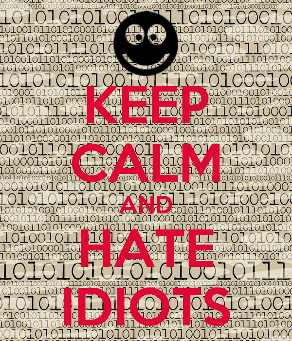KEEP CALM AND HATE IDIOTS