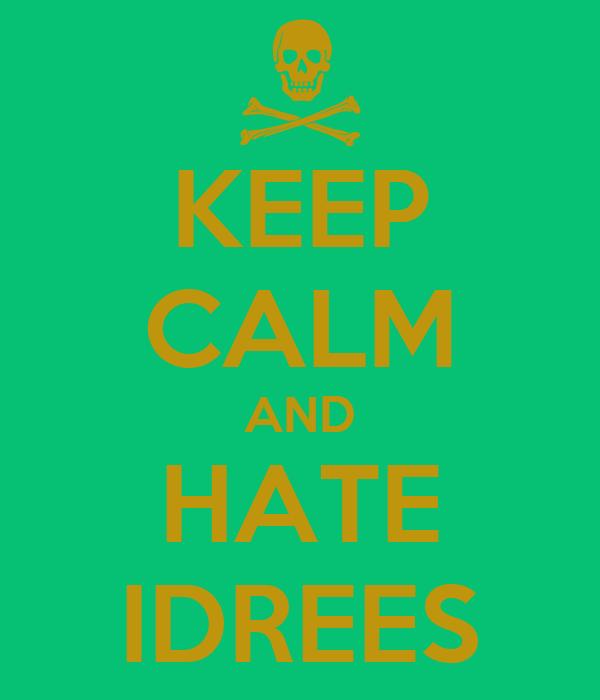 KEEP CALM AND HATE IDREES