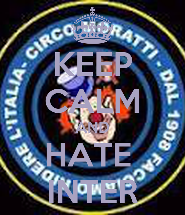 KEEP CALM AND HATE  INTER