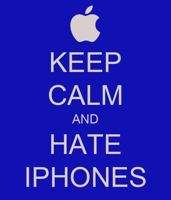 KEEP CALM AND HATE IPHONES