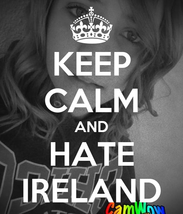 KEEP CALM AND HATE IRELAND