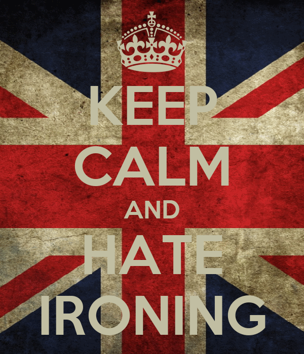 KEEP CALM AND HATE IRONING