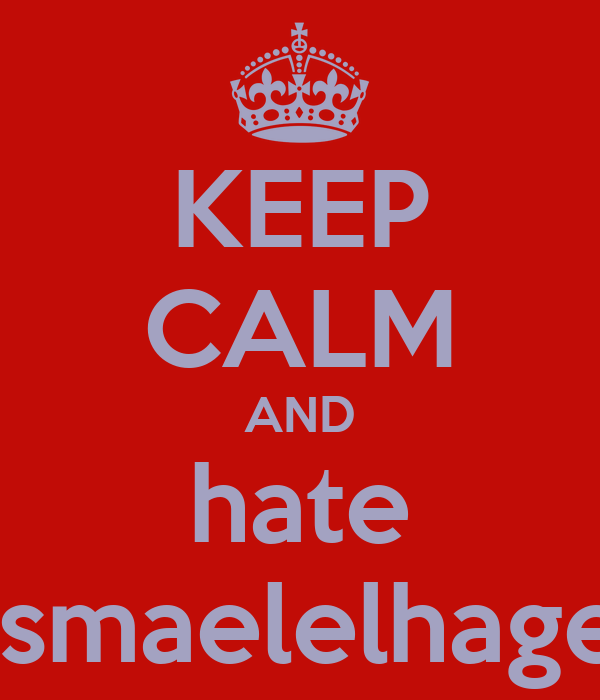 KEEP CALM AND hate ismaelelhage