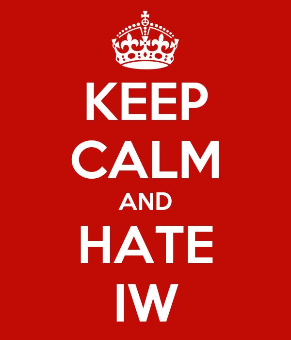 KEEP CALM AND HATE IW