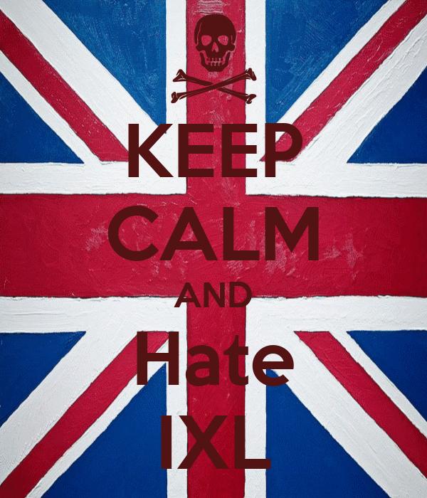 KEEP CALM AND Hate IXL