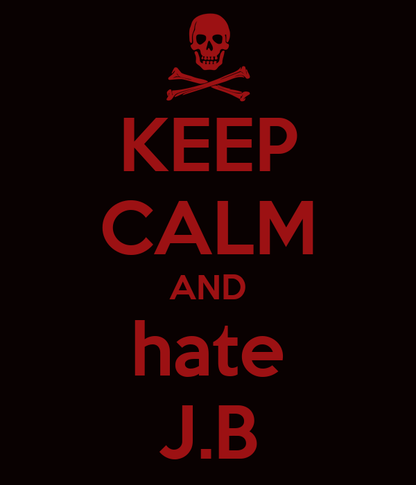 KEEP CALM AND hate J.B