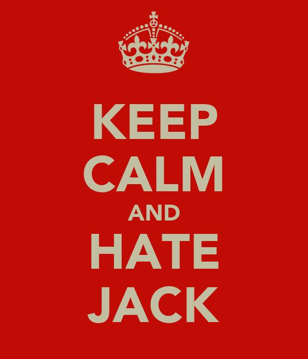 KEEP CALM AND HATE JACK