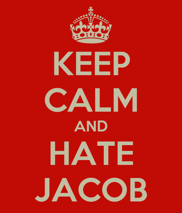 KEEP CALM AND HATE JACOB