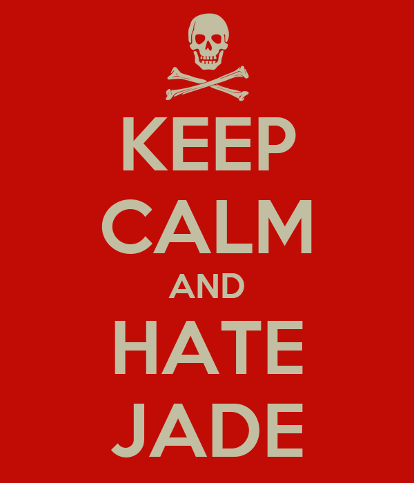 KEEP CALM AND HATE JADE