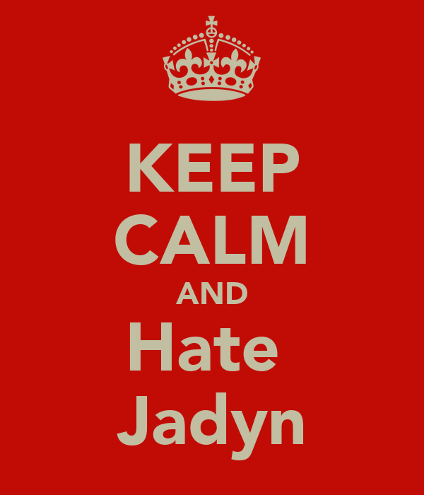 KEEP CALM AND Hate  Jadyn