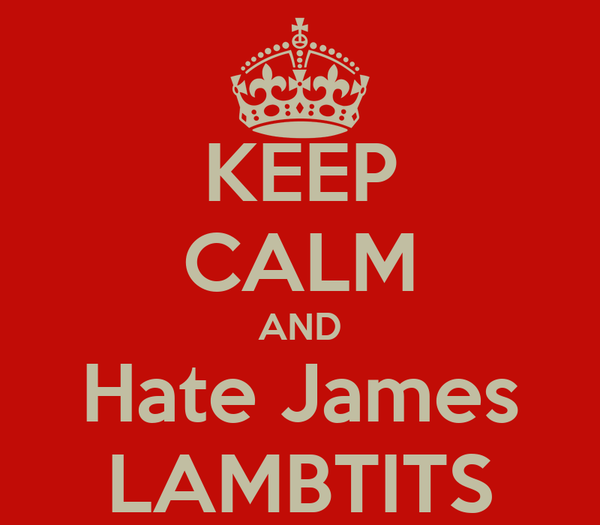 KEEP CALM AND Hate James LAMBTITS