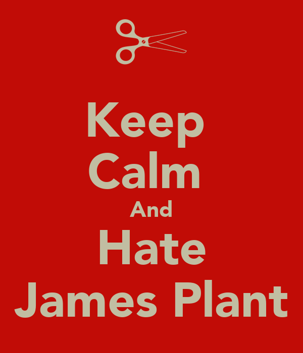 Keep  Calm  And Hate James Plant