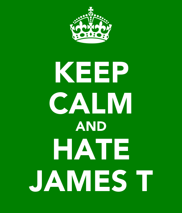 KEEP CALM AND HATE JAMES T