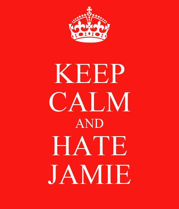 KEEP CALM AND HATE JAMIE