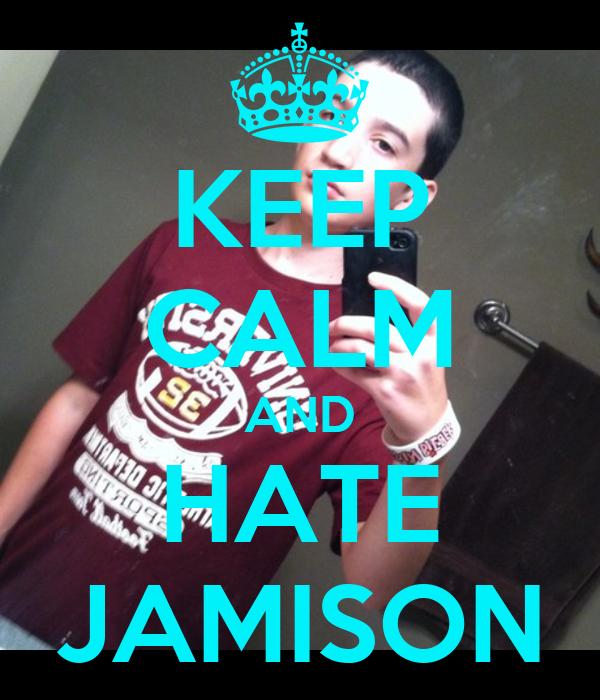 KEEP CALM AND HATE JAMISON
