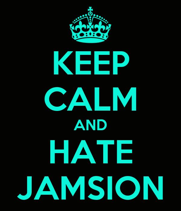 KEEP CALM AND HATE JAMSION