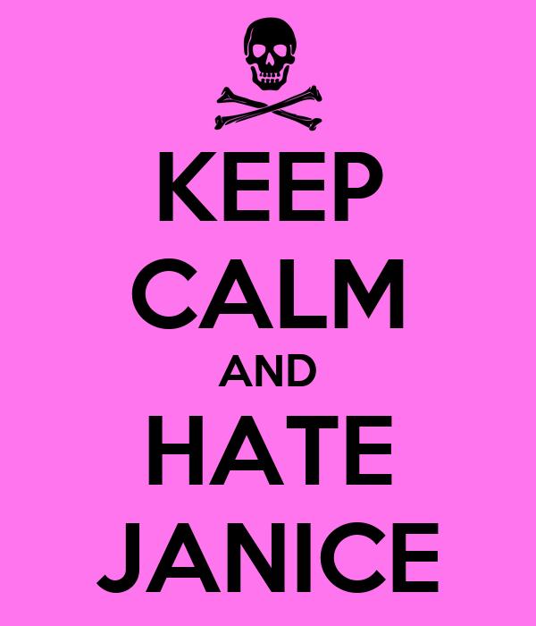KEEP CALM AND HATE JANICE