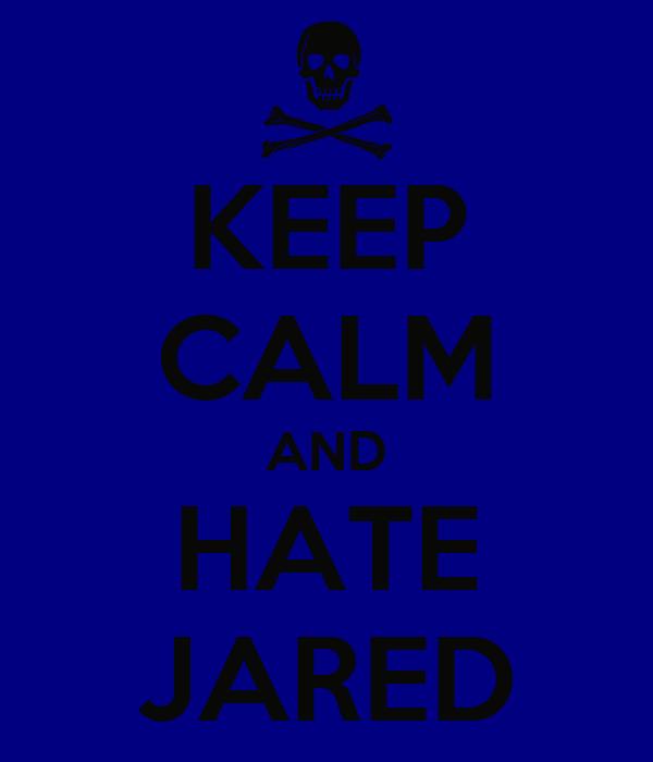 KEEP CALM AND HATE JARED