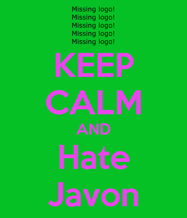 KEEP CALM AND Hate Javon