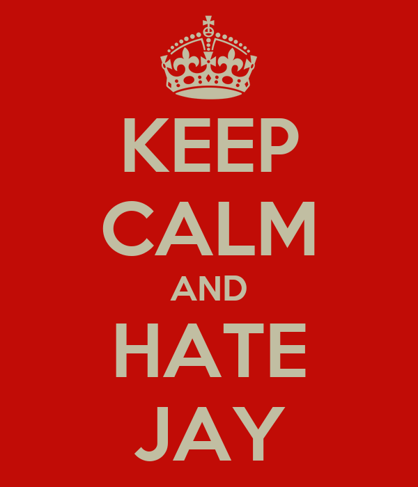 KEEP CALM AND HATE JAY