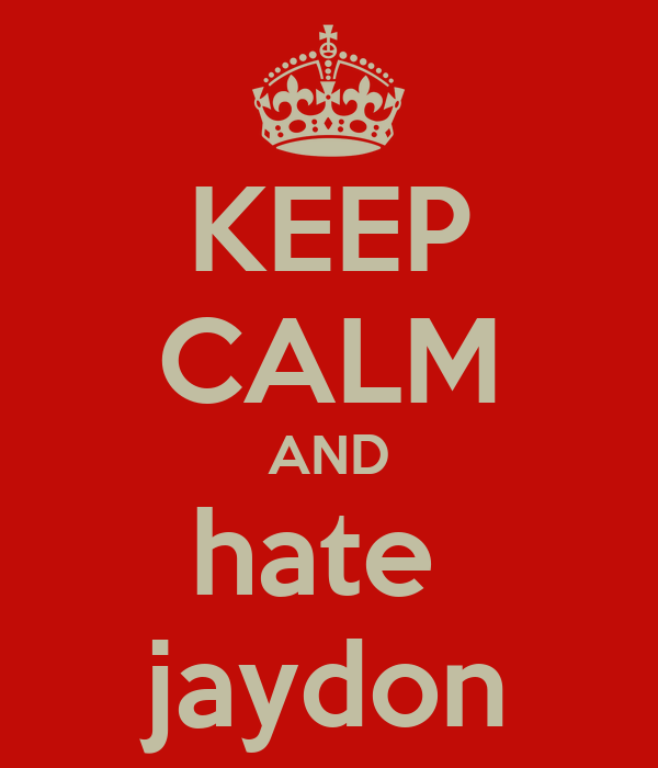 KEEP CALM AND hate  jaydon