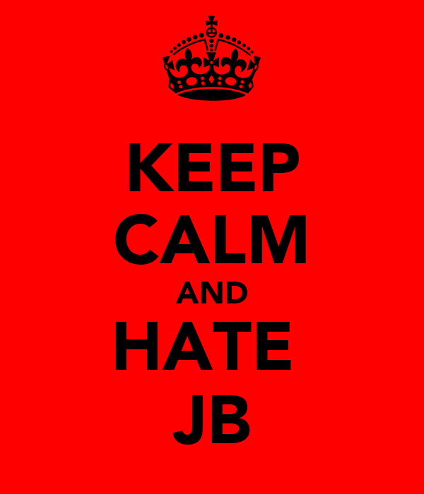 KEEP CALM AND HATE  JB