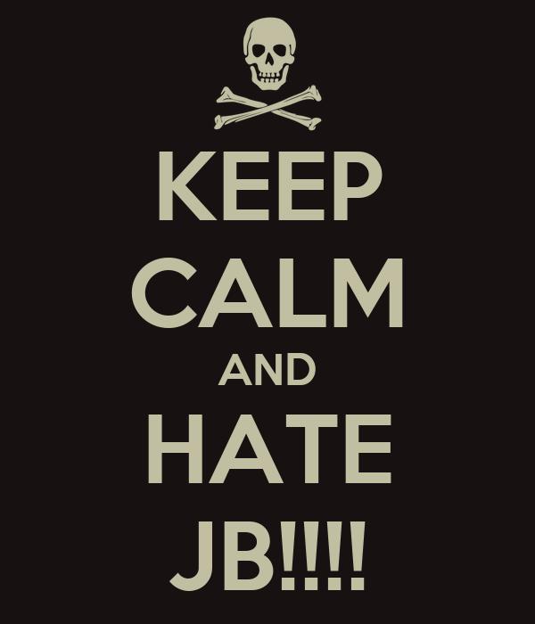 KEEP CALM AND HATE JB!!!!