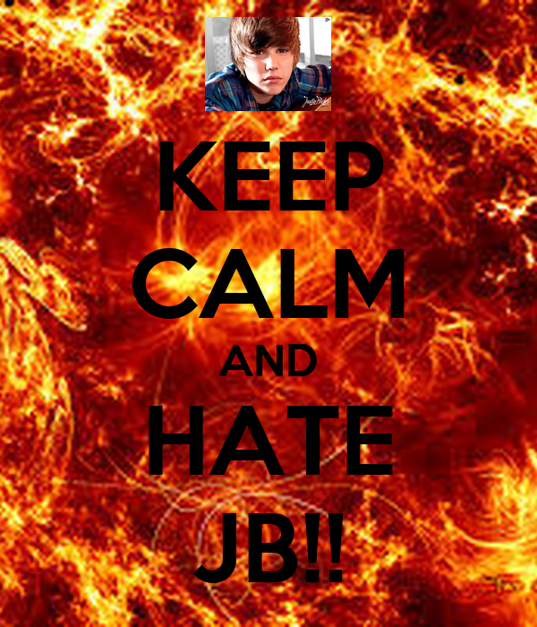 KEEP CALM AND HATE JB!!