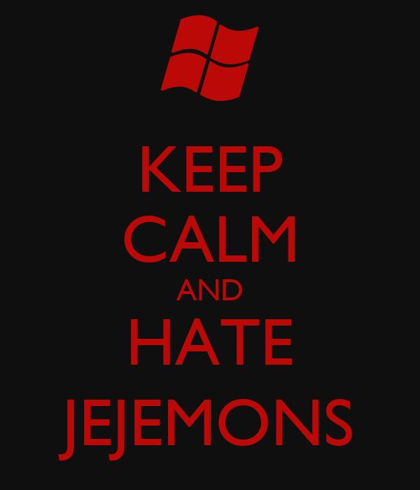 KEEP CALM AND HATE JEJEMONS