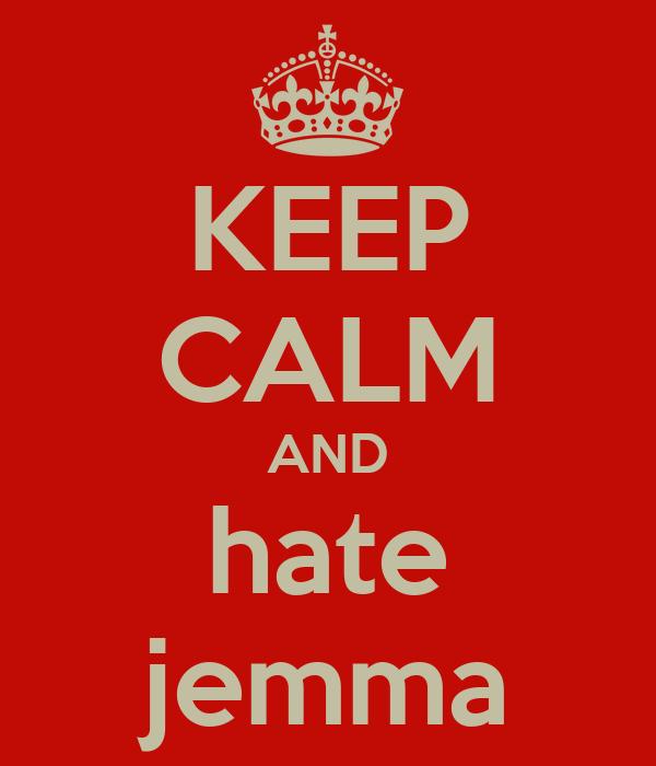 KEEP CALM AND hate jemma