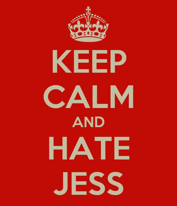 KEEP CALM AND HATE JESS