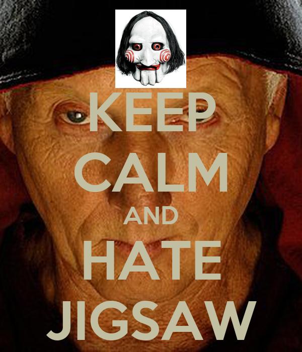 KEEP CALM AND HATE JIGSAW