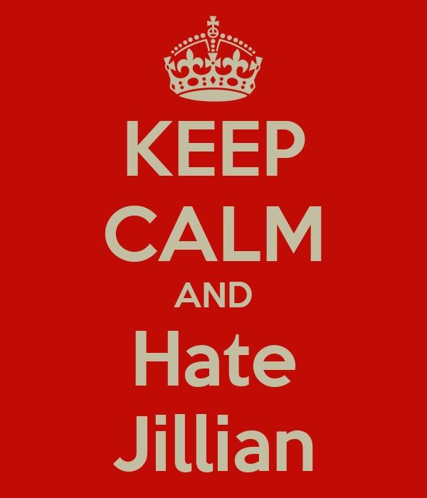 KEEP CALM AND Hate Jillian